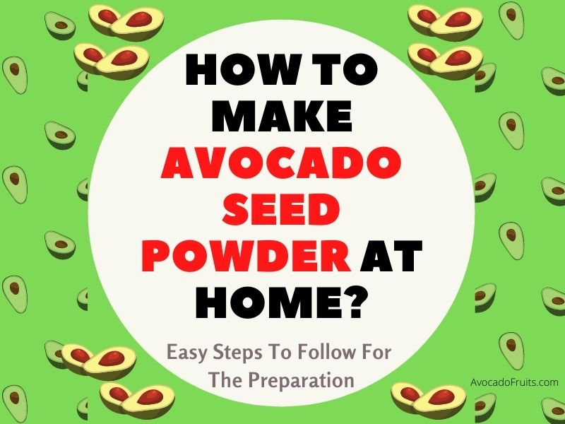 How To Make Avocado Seed Powder At Home Easy Steps To Follow For Preparation